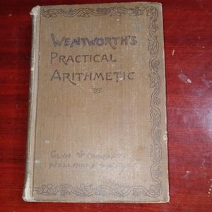 1896 Wentworths Practical Arithmetic Book